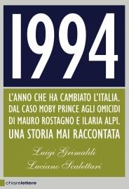 1994 (EBOOK) L'Anno Che Ha Cambiato l'Italia. Dal caso Moby Prince agli omicidi di Mauro Rostagno e Ilaria Alpi. Una storia mai raccontata di Luigi Grimaldi, Luciano Scalettari