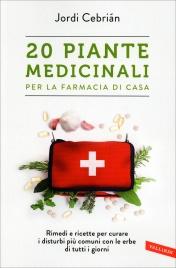 20 PIANTE MEDICINALI - PER LA FARMACIA DI CASA Rimedi e ricette per curare i disturbi più comuni con le erbe di tutti i giorni di Jordi Cebrián