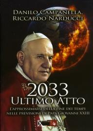 2033 ULTIMO ATTO L'approssimarsi della fine dei tempi nelle previsioni di Papa Giovanni XXIII di Danilo Campanella, Riccardo Narducci