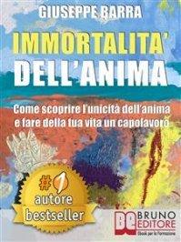IMMORTALITà DELL'ANIMA (EBOOK) Come scoprire l'unicità dell'anima e fare della tua vita un capolavoro di Giuseppe Barra