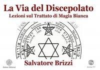 LA VIA DEL DISCEPOLATO (VIDEO SEMINARIO) Lezioni sul trattato di magia bianca di Salvatore Brizzi