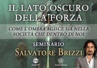 IL LATO OSCURO DELLA FORZA (VIDEO SEMINARIO) Come l'ombra agisce sia nella società che dentro di noi di Salvatore Brizzi