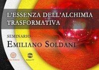 L'ESSENZA DELL'ALCHIMIA TRASFORMATIVA (VIDEO-SEMINARIO) di Emiliano Soldani