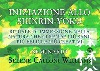 INIZIAZIONE ALLO SHINRIN-YOKU (VIDEOCORSO) Rituale di immersione nella natura che ci rende più sani, più felici e più creativi di Selene Calloni Williams