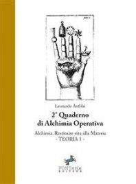 RESTITUIRE VITA ALLA MATERIA - TEORIA 1 (EBOOK) 2° Quaderno di Alchimia Operativa di Leonardo Anfolsi