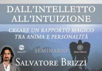 DALL'INTELLETTO ALL'INTUIZIONE (VIDEO SEMINARIO) Creare un rapporto magico tra anima e personalità di Salvatore Brizzi