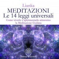 MEDITAZIONI - LE 14 LEGGI UNIVERSALI Come viverle e sperimentarle attraverso la Meditazione Guidata di Lianka Trozzi