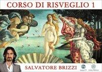 CORSO DI RISVEGLIO 1 (VIDEO SEMINARIO) di Salvatore Brizzi