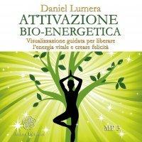 ATTIVAZIONE BIO-ENERGETICA 432 HZ Visualizzazione guidata per liberare l'energia vitale e creare felicità di Daniel Lumera