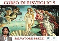 CORSO DI RISVEGLIO 5 (VIDEO SEMINARIO) di Salvatore Brizzi