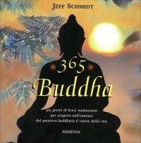 365 BUDDHA 365 giorni di brevi meditazioni per scoprire nell'essenza del pensiero buddhista il valore della vita di Jeff Schmidt