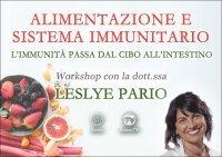 ALIMENTAZIONE E SISTEMA IMMUNITARIO (VIDEO SEMINARIO) L'iimmunità passa dal cibo all'intestino di Leslye Pario