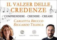 IL VALZER DELLE CREDENZE (VIDEO SEMINARIO) Comprendere - Credere - Creare di Carlotta Brucco, Riccardo Telesca