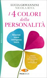I 4 COLORI DELLA PERSONALITà Relazioni, lavoro, intelligenza, futuro. Conosci te stesso per espandere le tue potenzialità di Lucia Giovannini, Nicola Riva