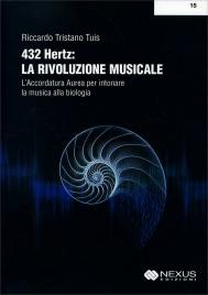 432 HERTZ: LA RIVOLUZIONE MUSICALE L'Accordatura Aurea per intonare la musica alla biologia (Vecchia Edizione) di Riccardo Tristano Tuis