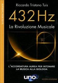 432 HZ - LA RIVOLUZIONE MUSICALE L'accordatura aurea per intonare la musica alla biologia di Riccardo Tristano Tuis