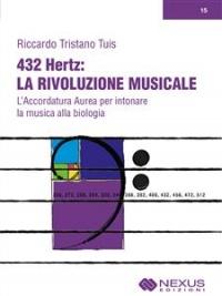 432HZ: LA RIVOLUZIONE MUSICALE (EBOOK) L'Accordatura Aurea per intonare la musica alla biologia di Riccardo Tristano Tuis