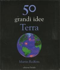 TERRA 50 GRANDI IDEE di Martin Redfern