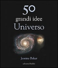 50 GRANDI IDEE - UNIVERSO di Joanne Baker