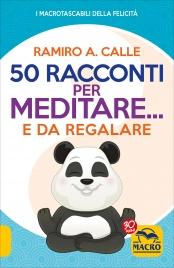 50 RACCONTI PER MEDITARE... E DA REGALARE di Ramiro A. Calle