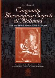 CINQUANTA MERAVIGLIOSI SEGRETI DI ALCHIMIA Con uno studio introduttivo di Papus di G. Phaneg
