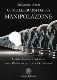 COME LIBERARSI DALLA MANIPOLAZIONE (EBOOK) Il risveglio della coscienza nelle 40 lezioni del vostro Scarasaggio di Salvatore Brizzi