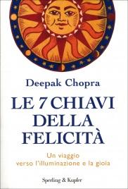LE 7 CHIAVI DELLA FELICITà Un viaggio verso l'illuminazione e la gioia di Deepak Chopra