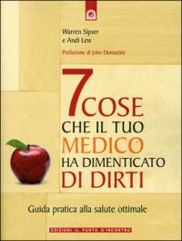 7 COSE CHE IL TUO MEDICO HA DIMENTICATO DI DIRTI Guida pratica a una salute ottimale di Warren Sipser, Andi Lew