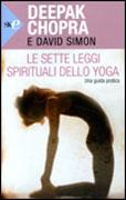 LE SETTE LEGGI SPIRITUALI DELLO YOGA Una guida pratica - Nuova edizione di Deepak Chopra, David Simon