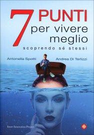 7 PUNTI PER VIVERE MEGLIO Scoprendo sé stessi di Antonella Spotti, Andrea Di Terlizzi