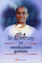 77 MEDITAZIONI GUIDATE di Sri Chinmoy