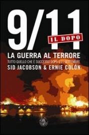 9/11 IL DOPO: LA GUERRA AL TERRORE Tutto quello che è successo dopo l'11 Settembre di Sid Jacobson, Ernie Colon