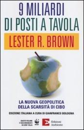 9 MILIARDI DI POSTI A TAVOLA La nuova geopolitica della scarsità di cibo di Lester R. Brown