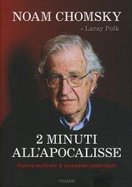 2 MINUTI ALL'APOCALISSE Guerra nucleare & catastrofe ambientale di Noam Chomsky