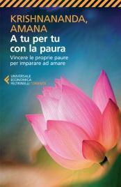 A TU PER TU CON LA PAURA (EBOOK) Vincere le proprie paure ed imparare ad amare di Krishnananda, Amana