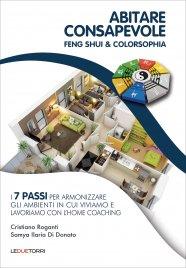 ABITARE CONSAPEVOLE. FENG SHUI & COLORSOPHIA I 7 passi per armonizzare gli ambienti in cui viviamo e lavoriamo con l'home coaching di Samya Ilaria Di Donato, Cristiano Roganti