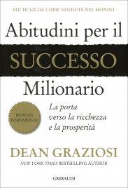ABITUDINI PER IL SUCCESSO MILIONARIO La porta verso la ricchezza e la prosperità di Dean Graziosi