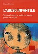 L'ABUSO INFANTILE Tutela del minore in ambito terapeutico, giuridico e sociale di Cleopatra D'Ambrosio