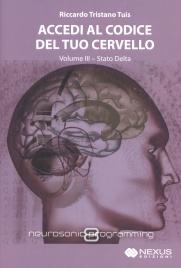 ACCEDI AL CODICE DEL TUO CERVELLO - VOLUME 3 Stato Delta di Riccardo Tristano Tuis