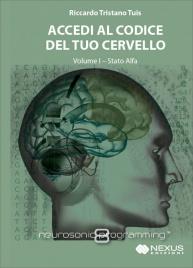 ACCEDI AL CODICE DEL TUO CERVELLO - VOLUME 1 Stato Alfa di Riccardo Tristano Tuis