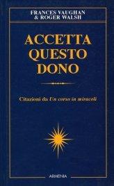 """ACCETTA QUESTO DONO Citazioni da """"Un Corso in Miracoli"""" di Frances Vaughan, Roger Walsh"""