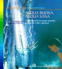 ACQUA BUONA, ACQUA SANA La giusta scelta tra acque minerali, depuratori e altre soluzioni di Gudrun Dalla Via