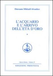 L'ACQUARIO E L'ARRIVO DELL'ETà DELL'ORO - VOLUME 1 di Omraam Michaël Aïvanhov