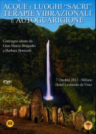 ACQUE E LUOGHI SACRI - TERAPIE VIBRAZIONALI E AUTOGUARIGIONE Convegno del 7 Ottobre 2012 - Milano di Gian Marco Bragadin, Barbara Boniardi