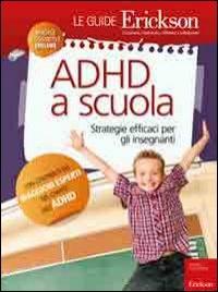 ADHD A SCUOLA - LE GUIDE ERICKSON Strategie efficaci per gli insegnanti