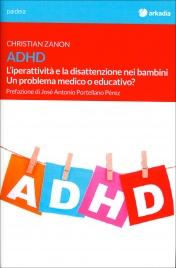 ADHD - L'IPERATTIVITà E LA DISATTENZIONE NEI BAMBINI Un problema medico o educativo? di Christian Zanon