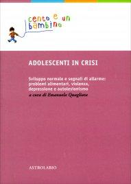 ADOLESCENTI IN CRISI Sviluppo normale e segnali di allarme: problemi alimentari, violenza, depressione e autolesionismo di Emanuela Quagliata