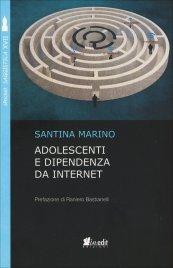 ADOLESCENTI E DIPENDENZA DA INTERNET di Santina Marino