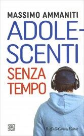 ADOLESCENTI SENZA TEMPO di Massimo Ammaniti