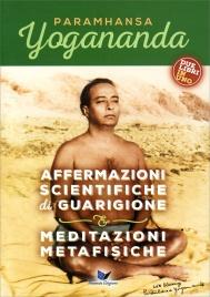 AFFERMAZIONI SCIENTIFICHE DI GUARIGIONE - MEDITAZIONI METAFISICHE Due libri in uno di Paramhansa Yogananda